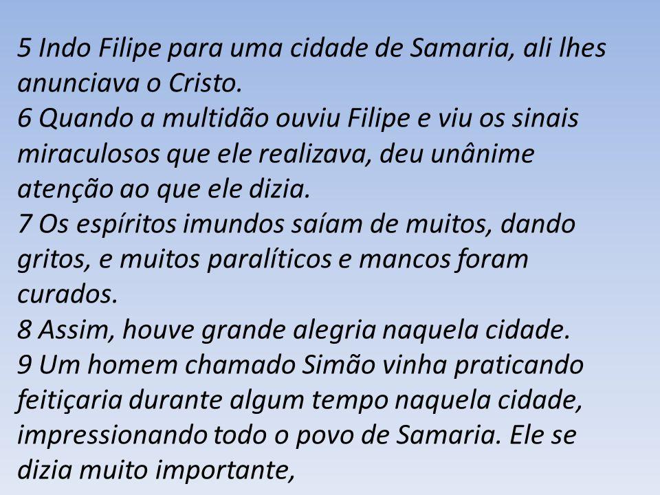 5 Indo Filipe para uma cidade de Samaria, ali lhes anunciava o Cristo