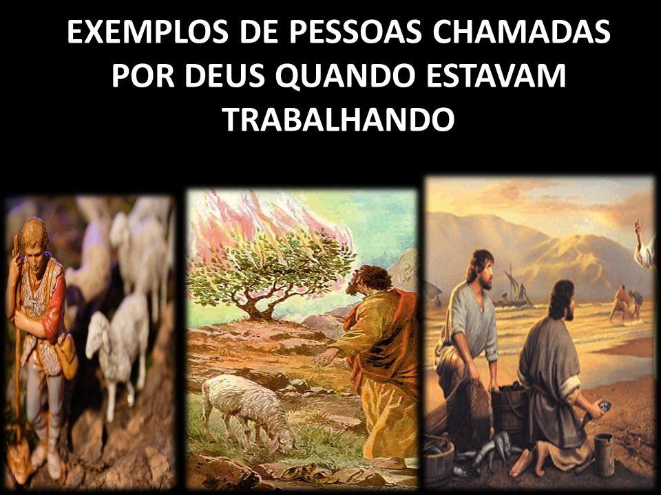 EXEMPLOS DE PESSOAS CHAMADAS POR DEUS QUANDO ESTAVAM TRABALHANDO