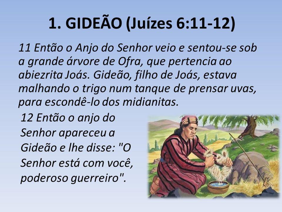 1. GIDEÃO (Juízes 6:11-12)