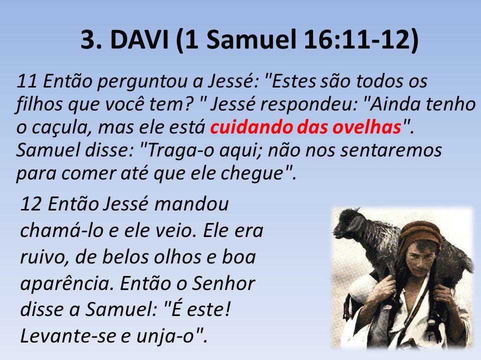 3. DAVI (1 Samuel 16:11-12)