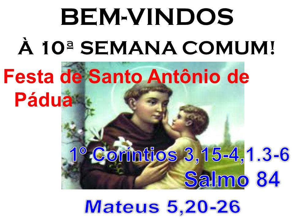 BEM-VINDOS Salmo 84 Mateus 5,20-26 À 10ª SEMANA COMUM!