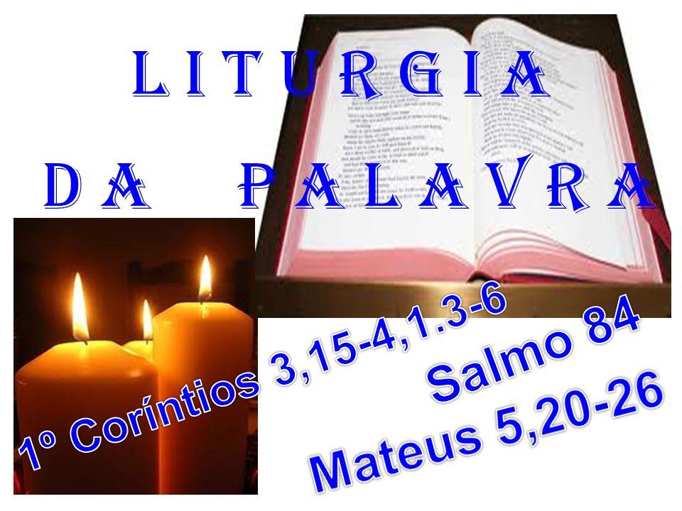 l i t u r g i a D a P a l a v r a Salmo 84 Mateus 5,20-26