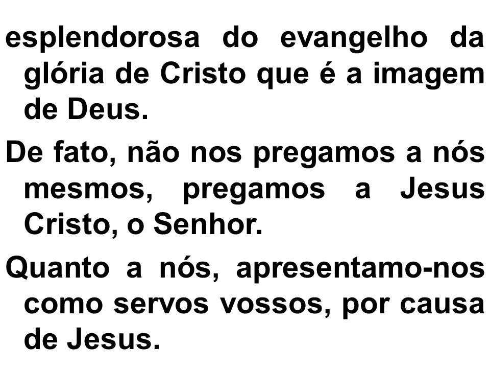 esplendorosa do evangelho da glória de Cristo que é a imagem de Deus