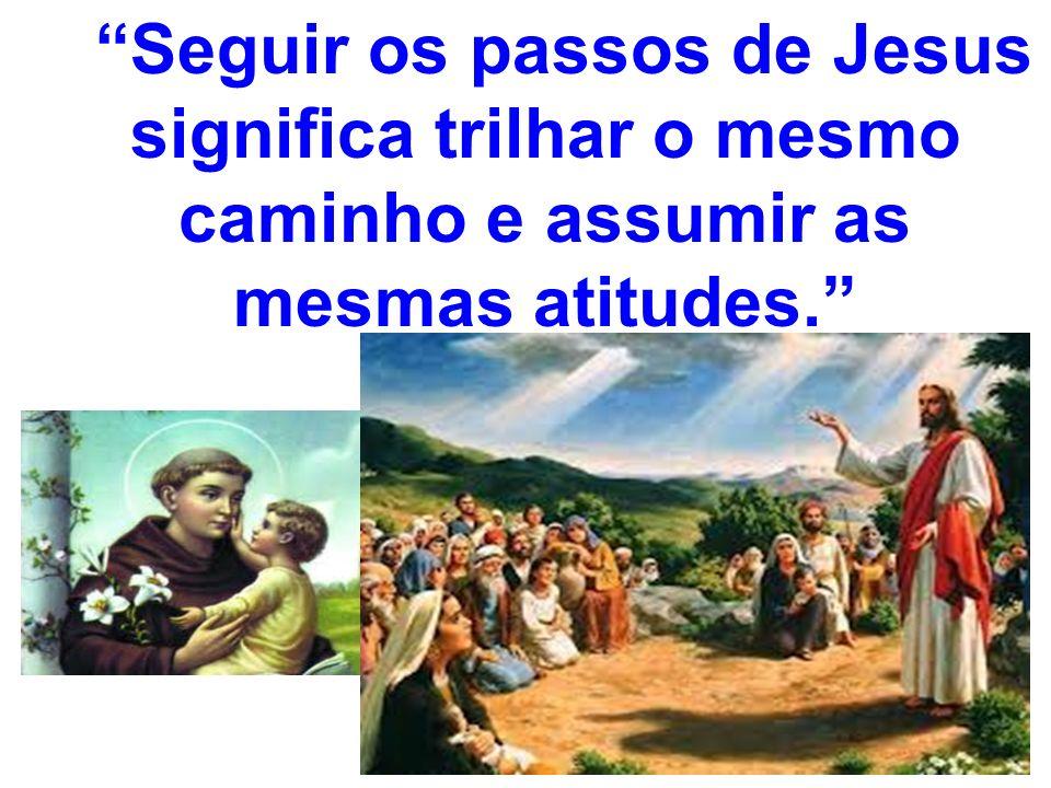Seguir os passos de Jesus significa trilhar o mesmo caminho e assumir as mesmas atitudes.