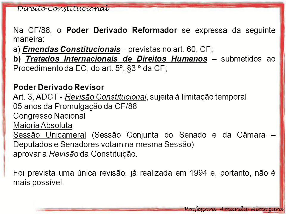 Na CF/88, o Poder Derivado Reformador se expressa da seguinte maneira: