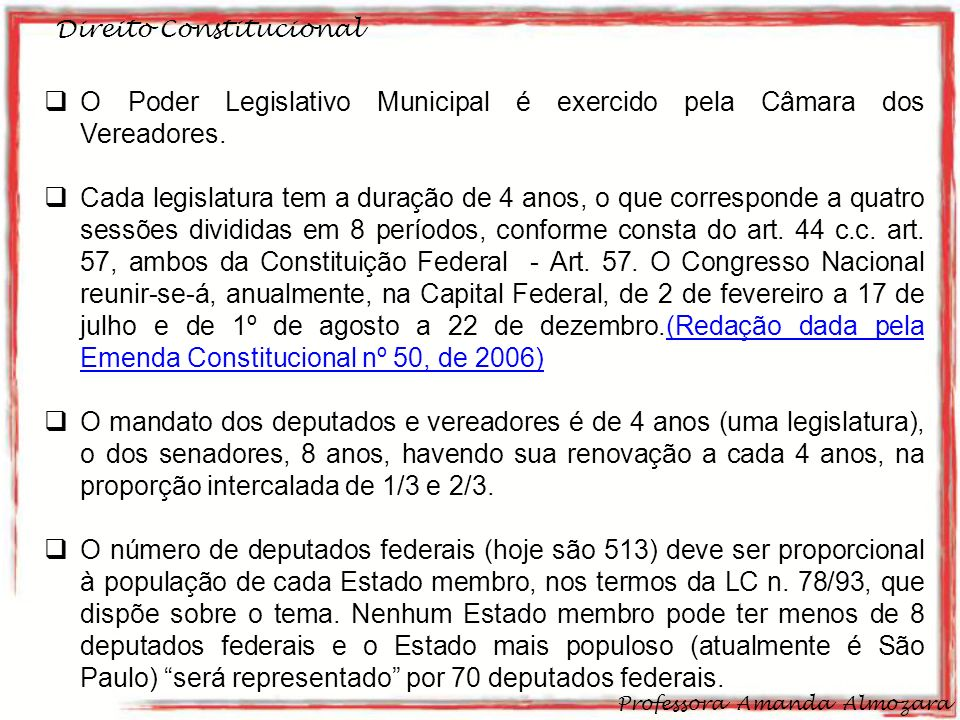 O Poder Legislativo Municipal é exercido pela Câmara dos Vereadores.