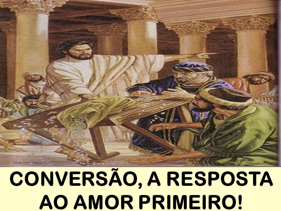 CONVERSÃO, A RESPOSTA AO AMOR PRIMEIRO!