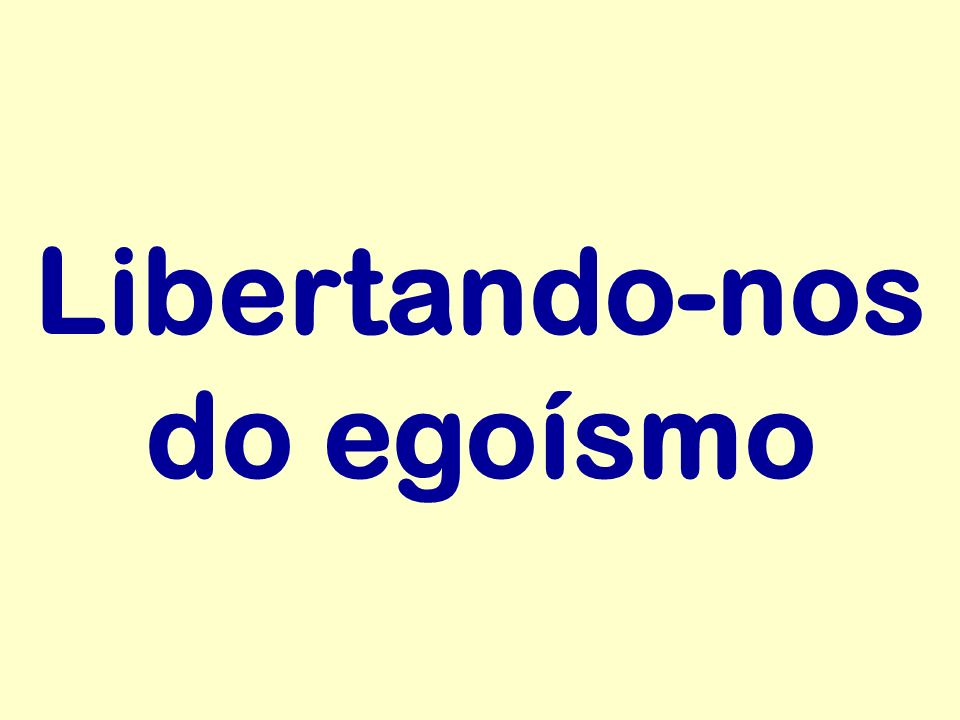 Libertando-nos do egoísmo