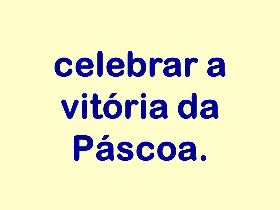 celebrar a vitória da Páscoa.