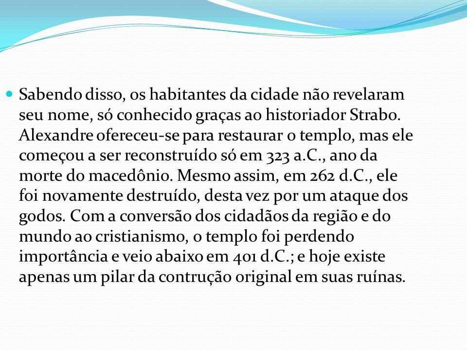 Sabendo disso, os habitantes da cidade não revelaram seu nome, só conhecido graças ao historiador Strabo.