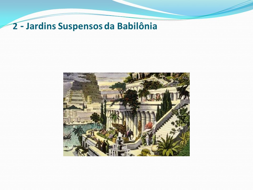 2 - Jardins Suspensos da Babilônia