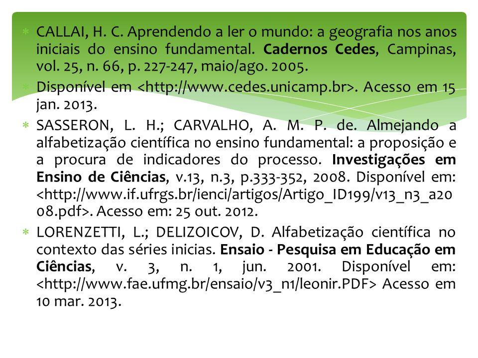 CALLAI, H. C. Aprendendo a ler o mundo: a geografia nos anos iniciais do ensino fundamental. Cadernos Cedes, Campinas, vol. 25, n. 66, p. 227-247, maio/ago. 2005.