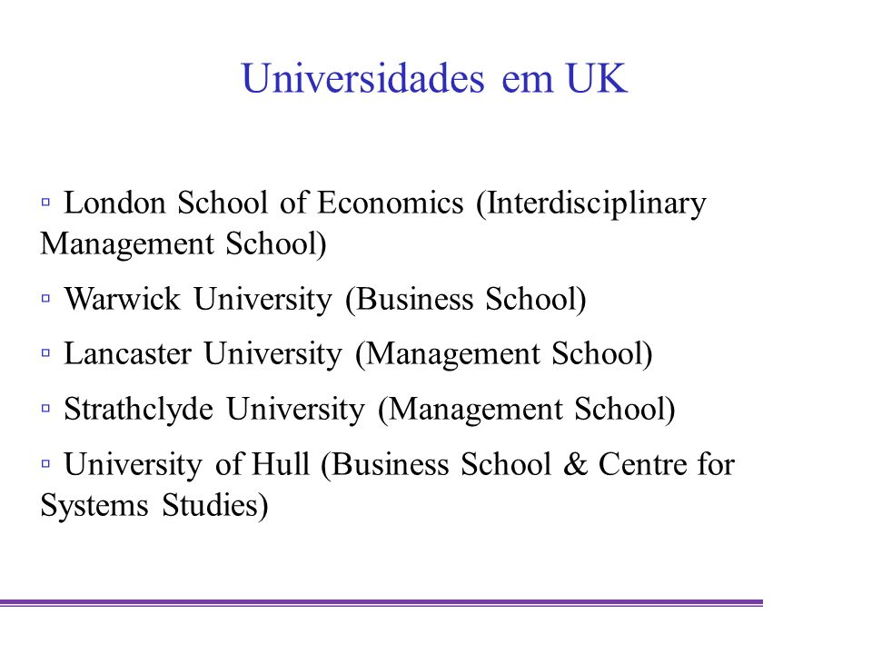 Universidades em UK London School of Economics (Interdisciplinary Management School) Warwick University (Business School)