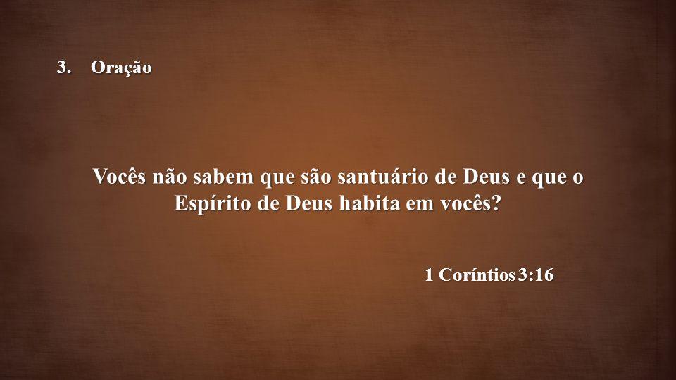 Oração Vocês não sabem que são santuário de Deus e que o Espírito de Deus habita em vocês.
