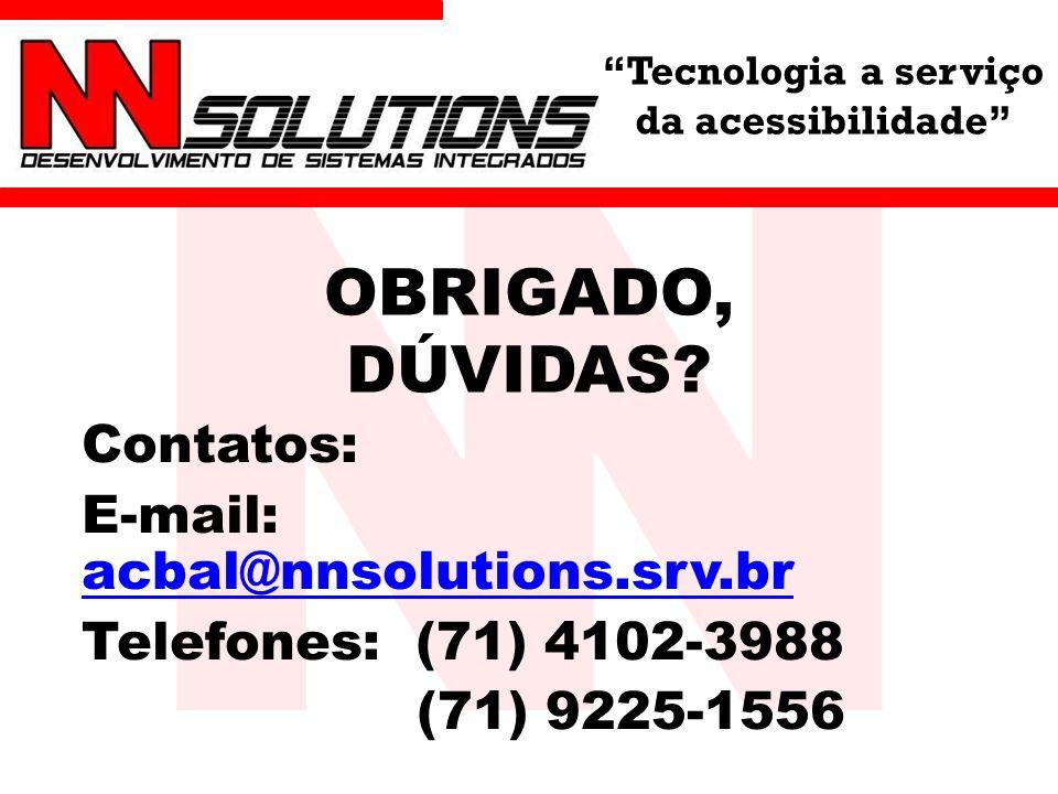 OBRIGADO, DÚVIDAS Contatos: E-mail: acbal@nnsolutions.srv.br