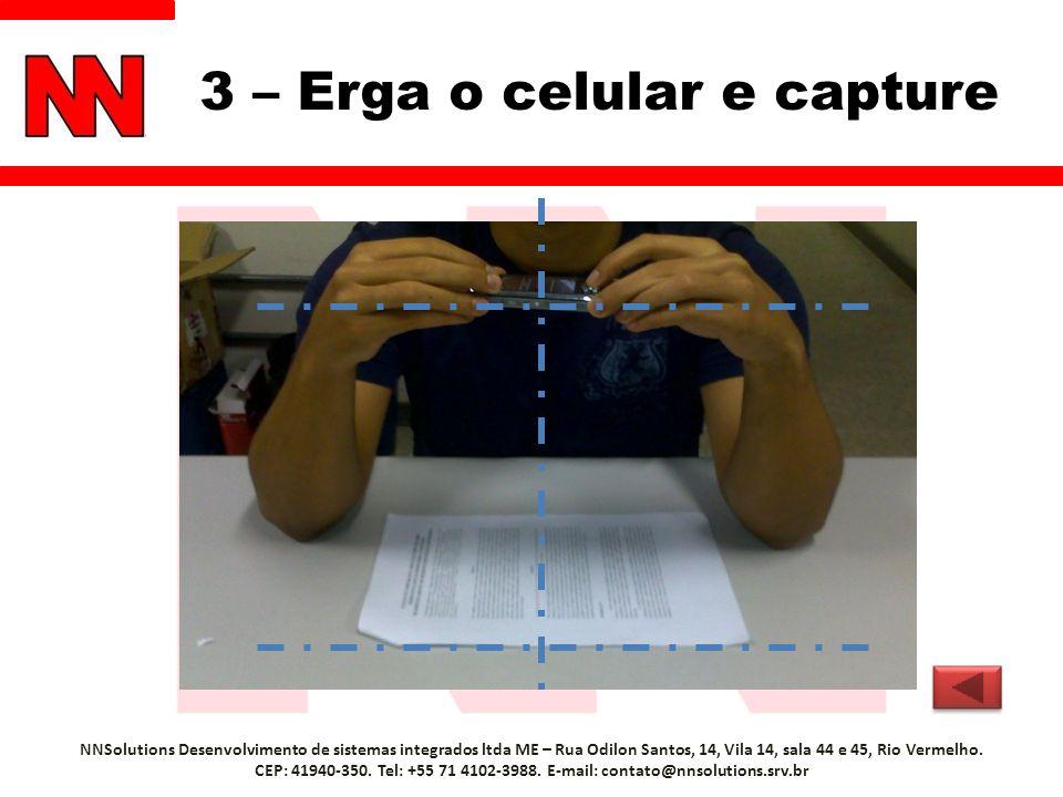 3 – Erga o celular e capture