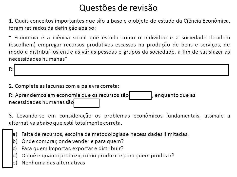 Questões de revisão 1. Quais conceitos importantes que são a base e o objeto do estudo da Ciência Econômica, foram retirados da definição abaixo: