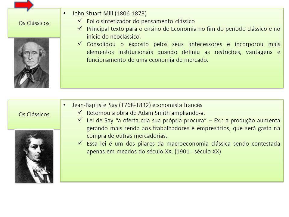 Os Clássicos John Stuart Mill (1806-1873) Foi o sintetizador do pensamento clássico.