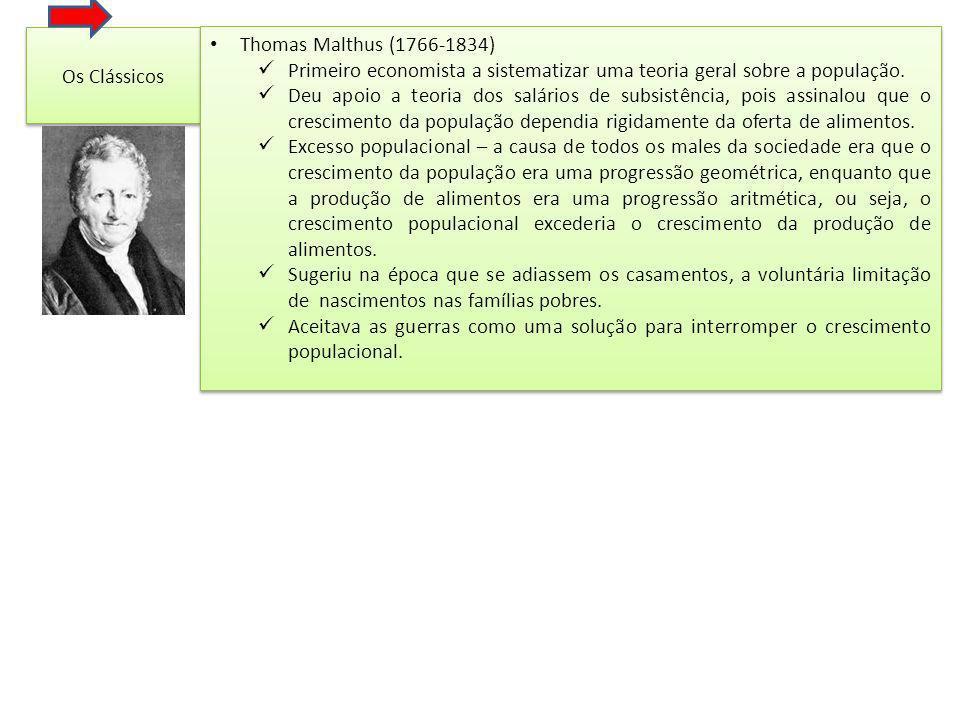 Os Clássicos Thomas Malthus (1766-1834) Primeiro economista a sistematizar uma teoria geral sobre a população.