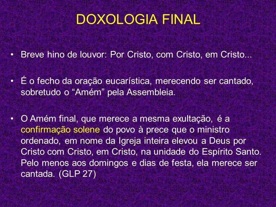 DOXOLOGIA FINAL Breve hino de louvor: Por Cristo, com Cristo, em Cristo...
