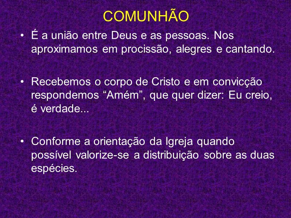 COMUNHÃO É a união entre Deus e as pessoas. Nos aproximamos em procissão, alegres e cantando.