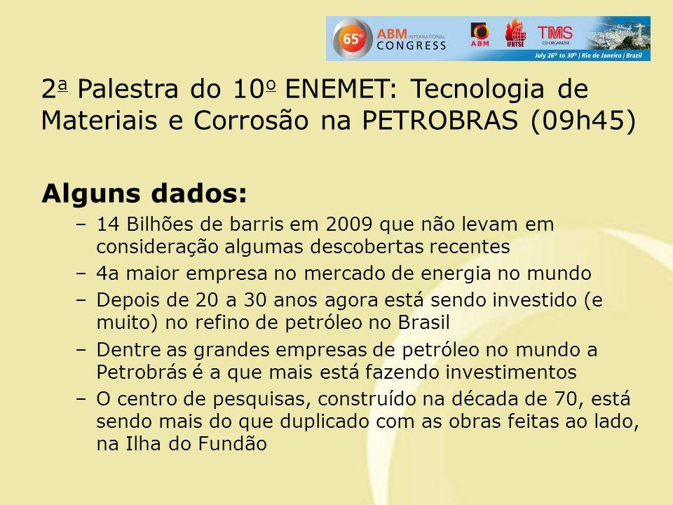 2a Palestra do 10o ENEMET: Tecnologia de Materiais e Corrosão na PETROBRAS (09h45)