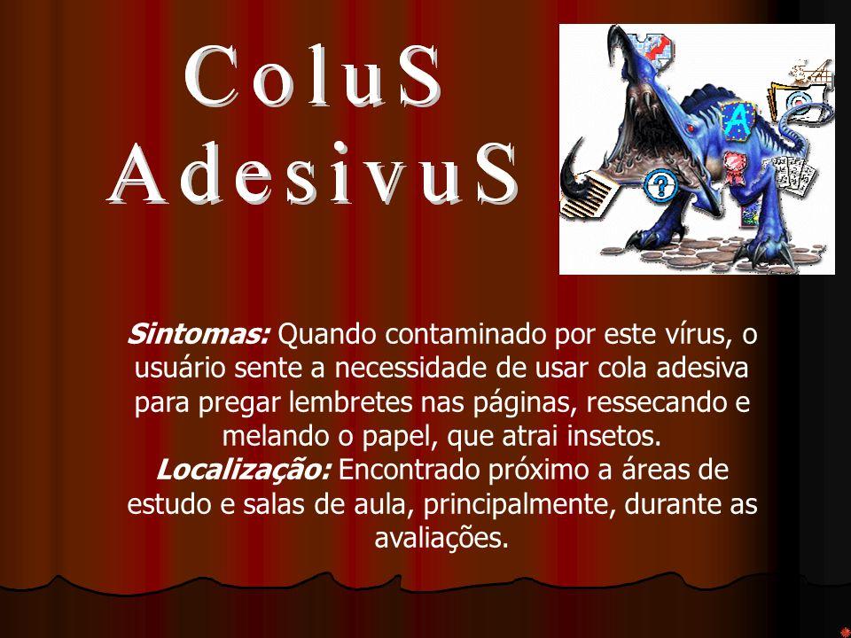 Sintomas: Quando contaminado por este vírus, o usuário sente a necessidade de usar cola adesiva para pregar lembretes nas páginas, ressecando e melando o papel, que atrai insetos.
