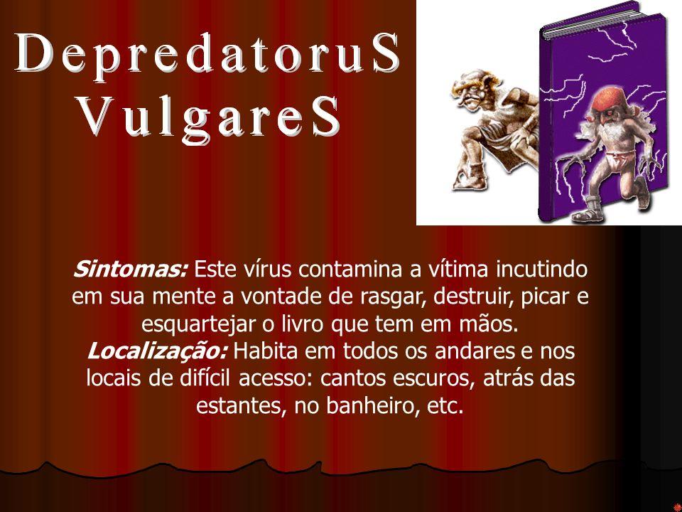 Sintomas: Este vírus contamina a vítima incutindo em sua mente a vontade de rasgar, destruir, picar e esquartejar o livro que tem em mãos.