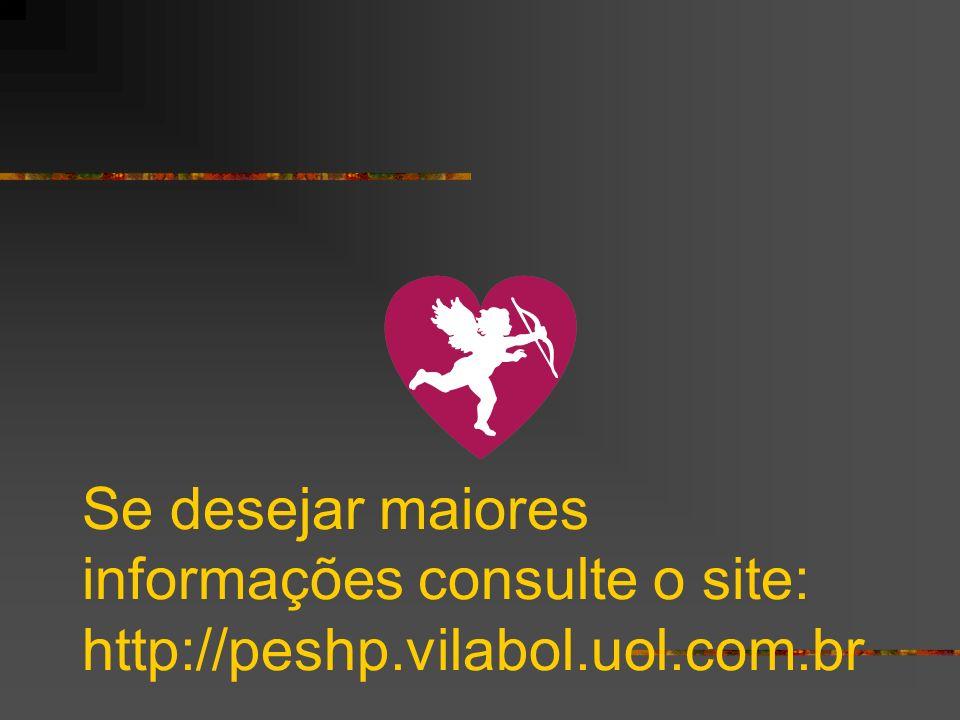Se desejar maiores informações consulte o site: http://peshp. vilabol
