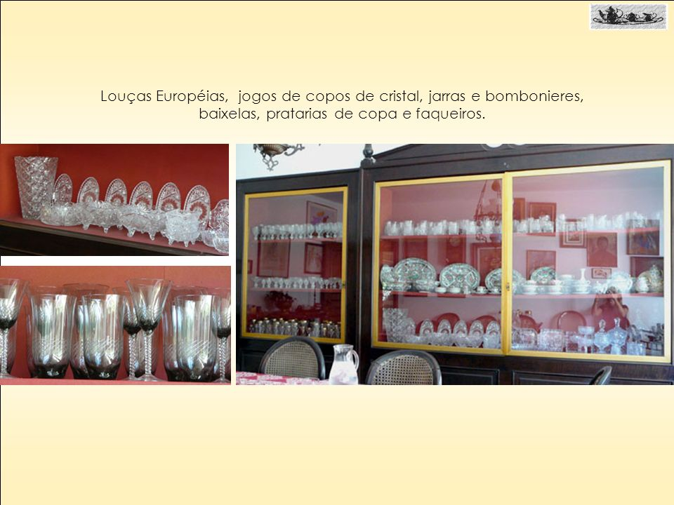 Louças Européias, jogos de copos de cristal, jarras e bombonieres, baixelas, pratarias de copa e faqueiros.