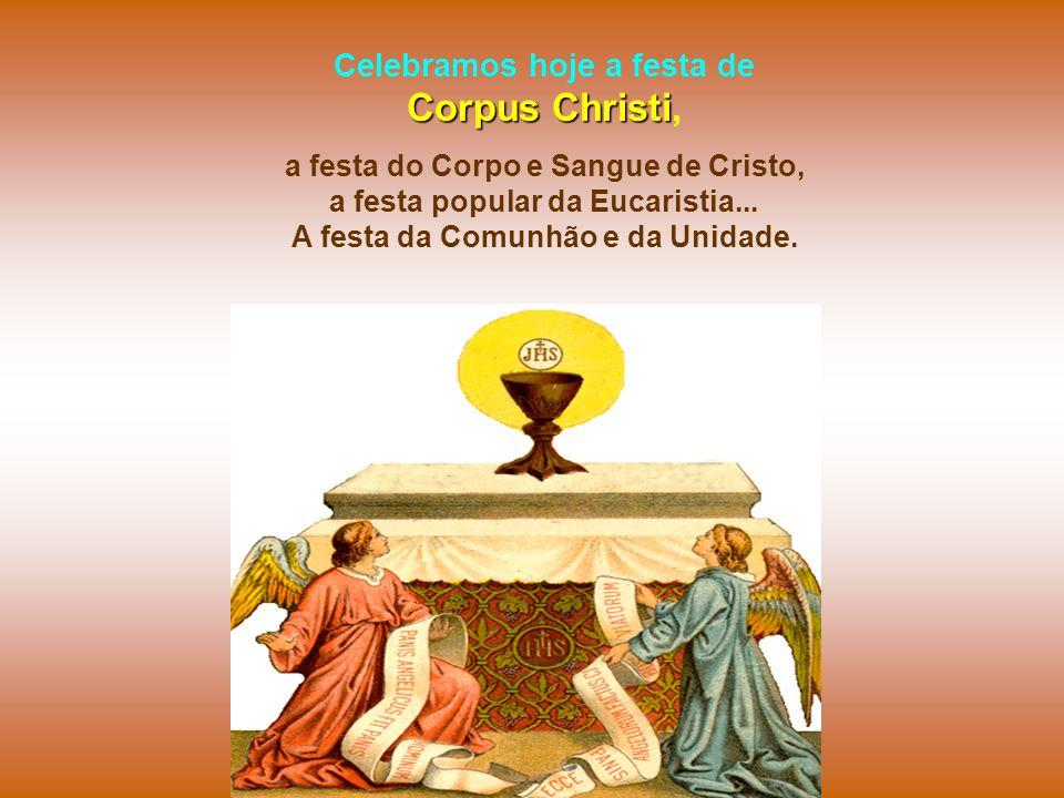 Celebramos hoje a festa de Corpus Christi,