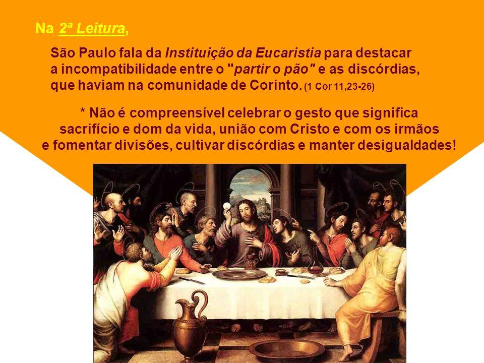 Na 2ª Leitura, São Paulo fala da Instituição da Eucaristia para destacar. a incompatibilidade entre o partir o pão e as discórdias,