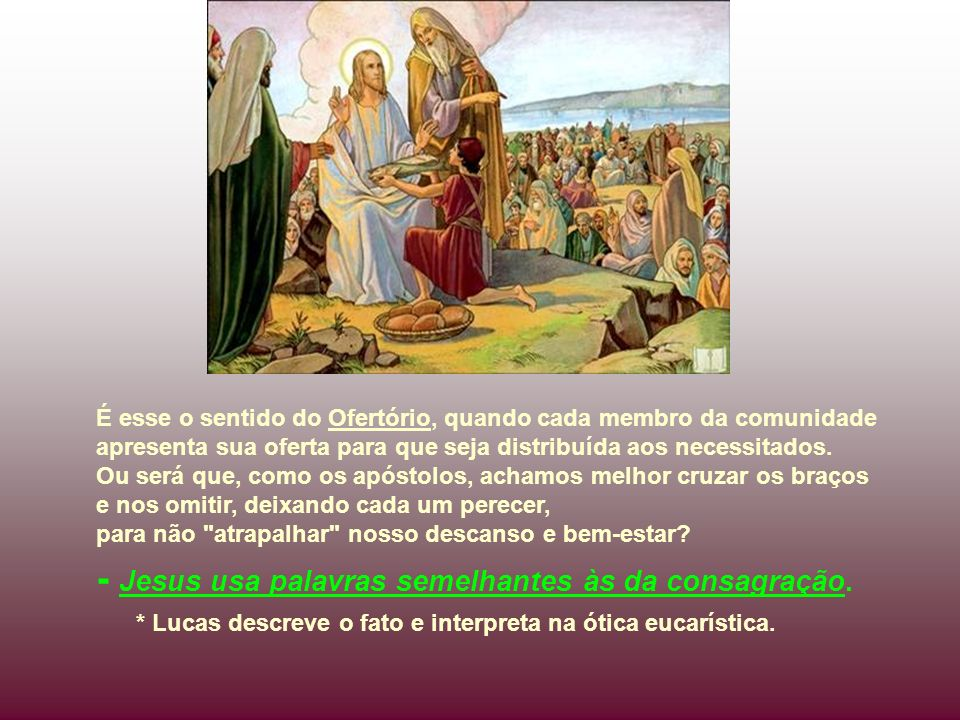 - Jesus usa palavras semelhantes às da consagração.
