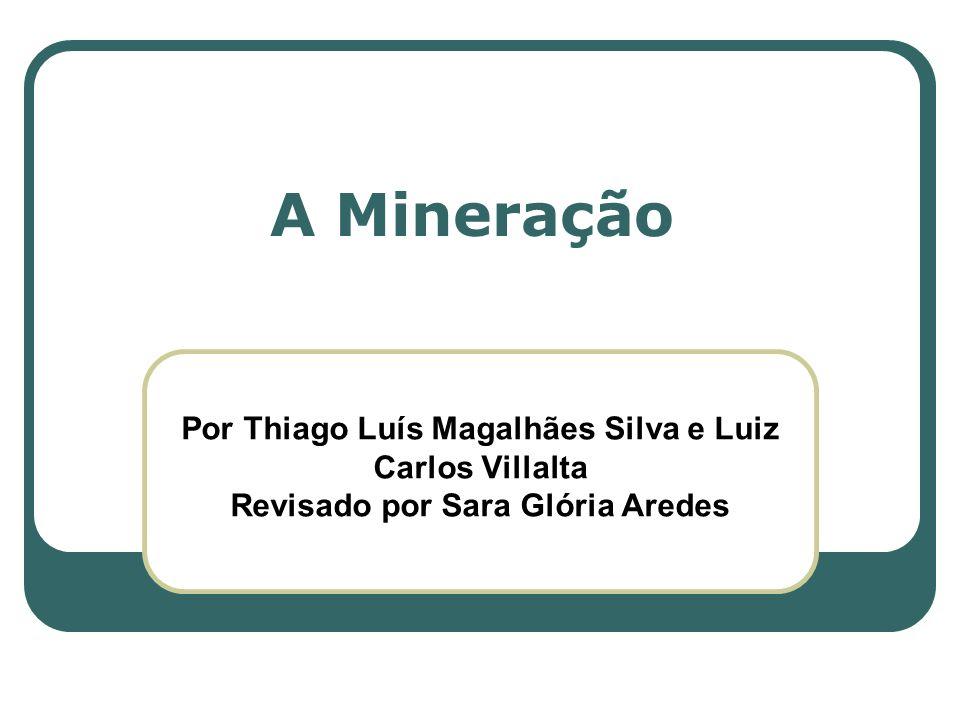 A Mineração Por Thiago Luís Magalhães Silva e Luiz Carlos Villalta Revisado por Sara Glória Aredes