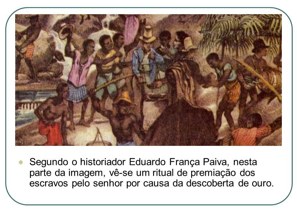 Segundo o historiador Eduardo França Paiva, nesta parte da imagem, vê-se um ritual de premiação dos escravos pelo senhor por causa da descoberta de ouro.