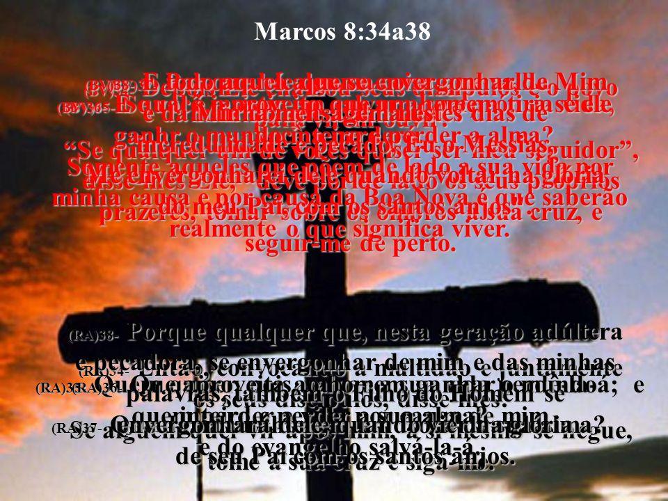 Marcos 8:34a38 (BV)37- Por que há alguma coisa que valha mais do que a alma dele
