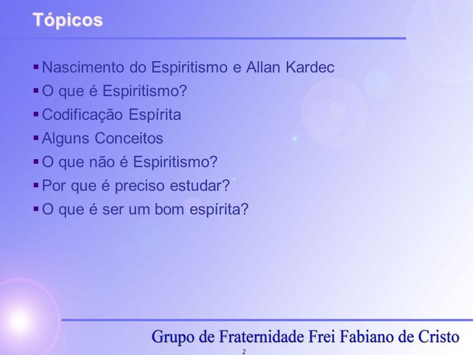 Tópicos Nascimento do Espiritismo e Allan Kardec O que é Espiritismo