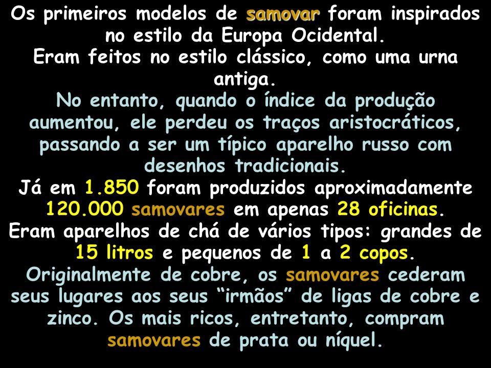 Os primeiros modelos de samovar foram inspirados no estilo da Europa Ocidental.