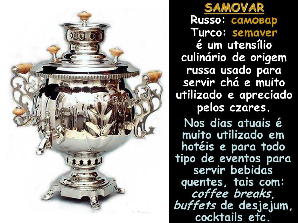 SAMOVAR Russo: самовар Turco: semaver é um utensílio culinário de origem russa usado para servir chá e muito utilizado e apreciado pelos czares.
