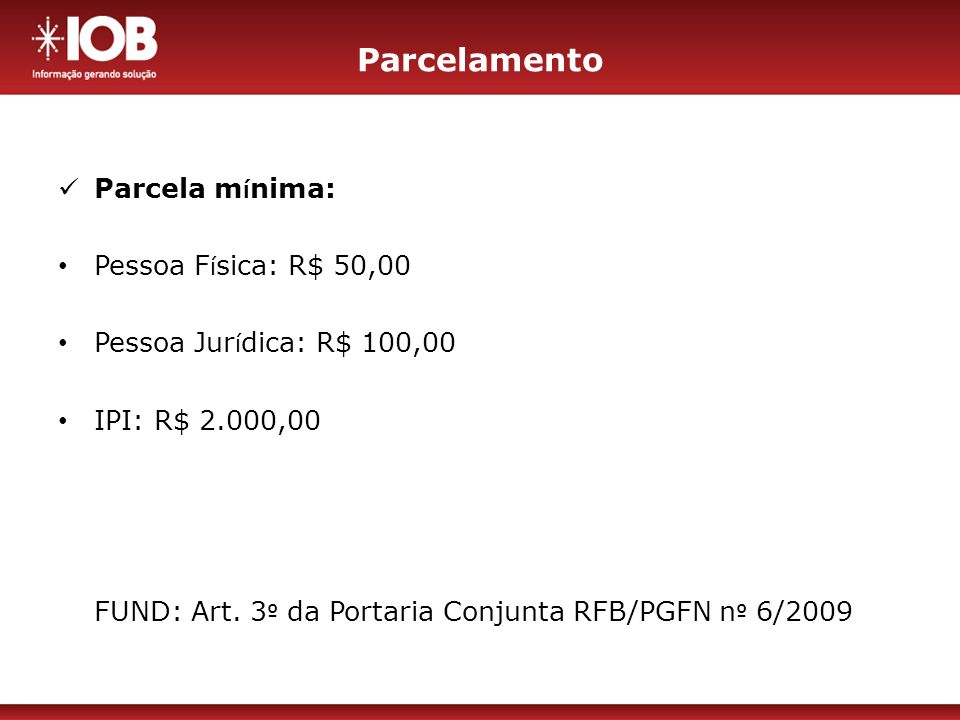 Parcelamento Parcela mínima: Pessoa Física: R$ 50,00