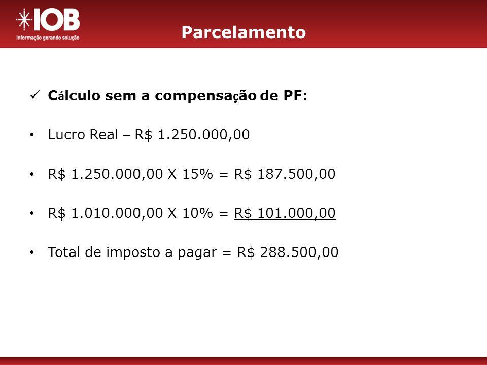 Parcelamento Cálculo sem a compensação de PF: