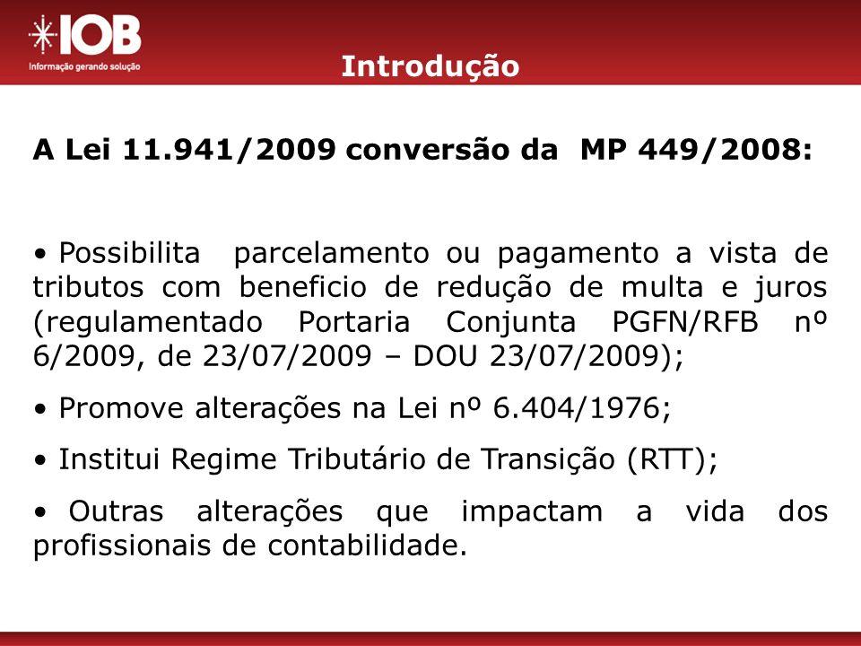 Introdução A Lei 11.941/2009 conversão da MP 449/2008: