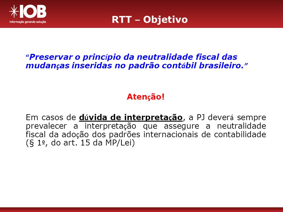 RTT – Objetivo Preservar o princípio da neutralidade fiscal das mudanças inseridas no padrão contábil brasileiro.