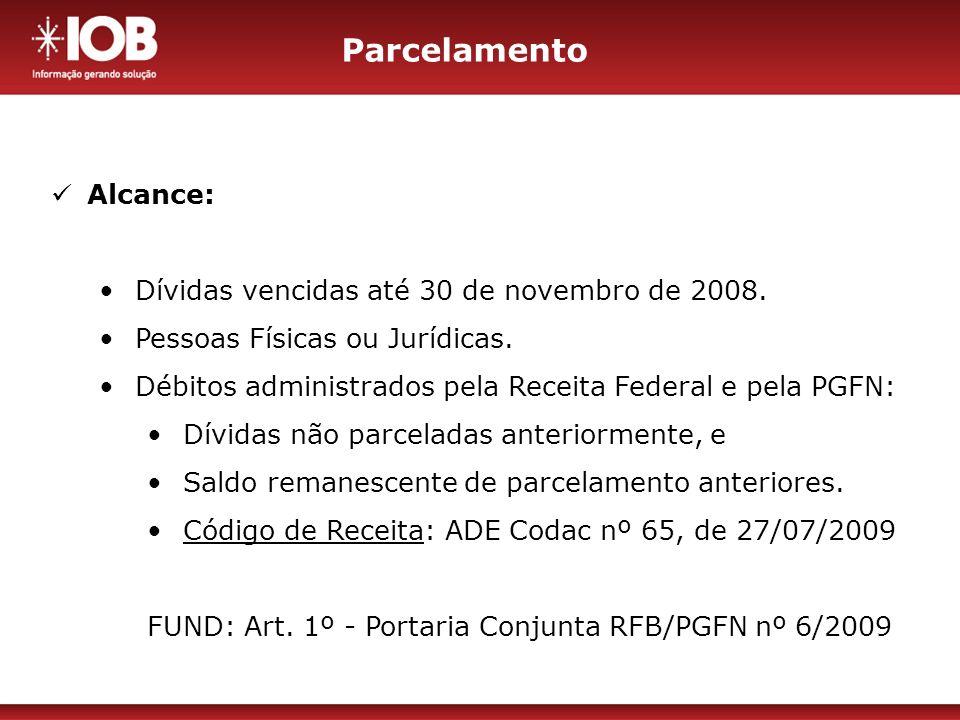 Parcelamento Alcance: Dívidas vencidas até 30 de novembro de 2008.