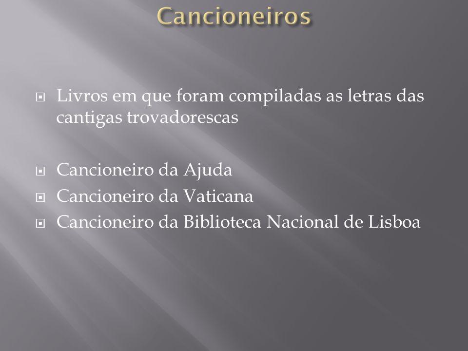 Cancioneiros Livros em que foram compiladas as letras das cantigas trovadorescas. Cancioneiro da Ajuda.