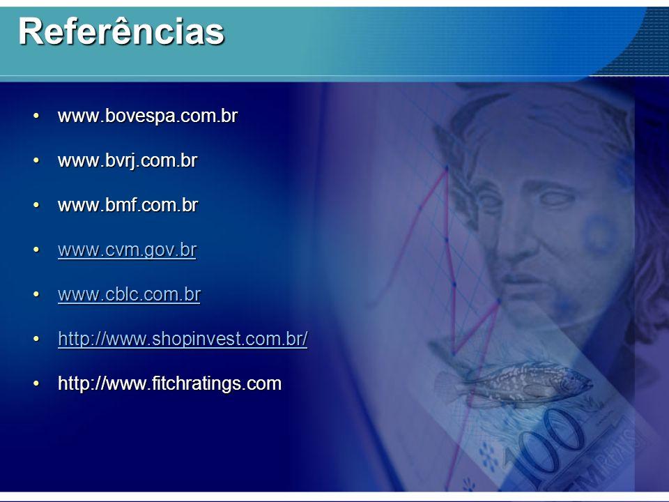 Referências www.bovespa.com.br www.bvrj.com.br www.bmf.com.br