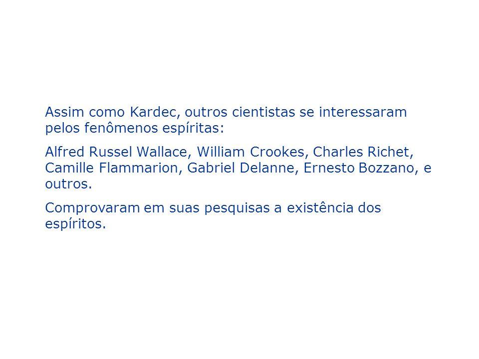 Assim como Kardec, outros cientistas se interessaram pelos fenômenos espíritas:
