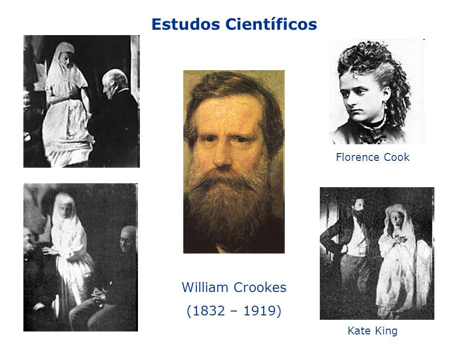 Estudos Científicos William Crookes (1832 – 1919) Florence Cook