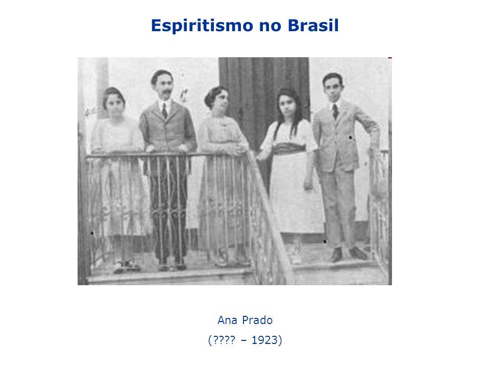 Espiritismo no Brasil Ana Prado ( – 1923)