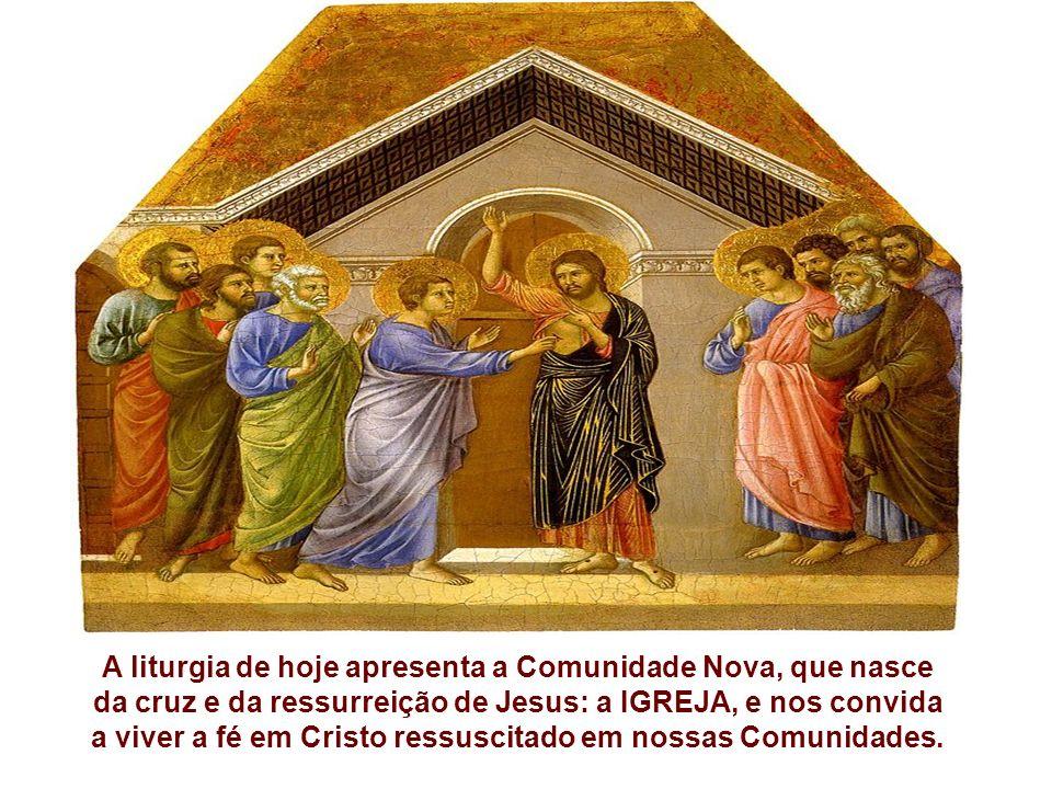 A liturgia de hoje apresenta a Comunidade Nova, que nasce da cruz e da ressurreição de Jesus: a IGREJA, e nos convida a viver a fé em Cristo ressuscitado em nossas Comunidades.